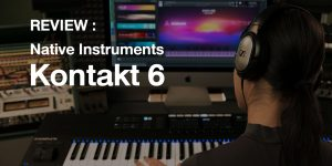 Native Instruments : Kontakt 6 Review